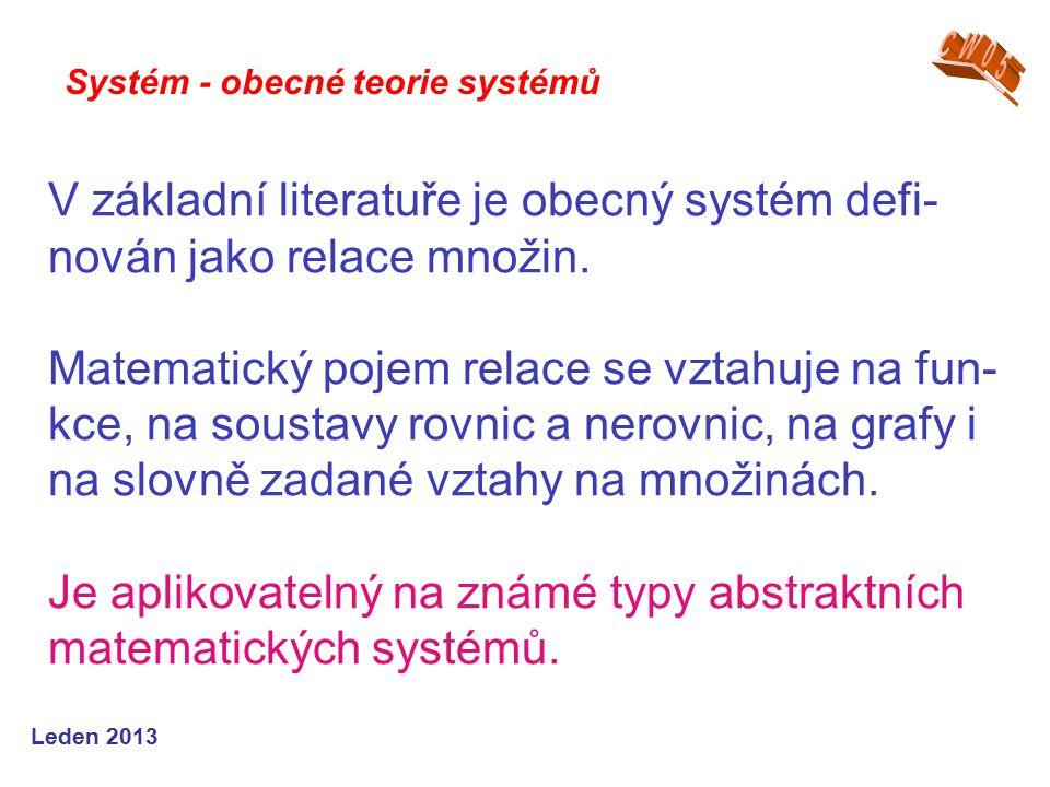 Leden 2013 V základní literatuře je obecný systém defi- nován jako relace množin.