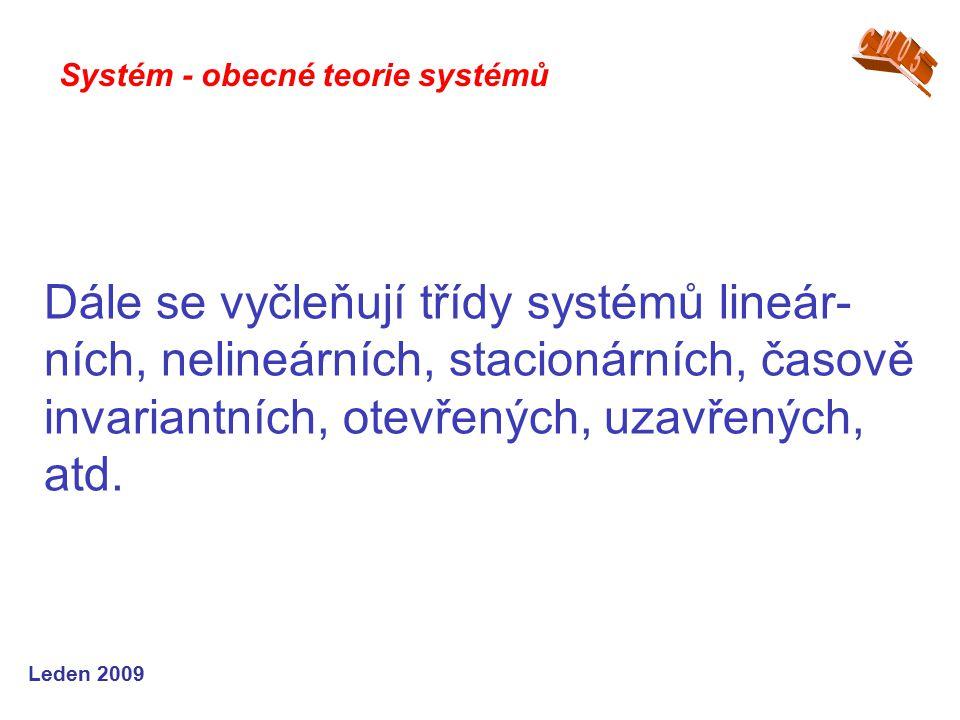 Leden 2009 Dále se vyčleňují třídy systémů lineár- ních, nelineárních, stacionárních, časově invariantních, otevřených, uzavřených, atd.