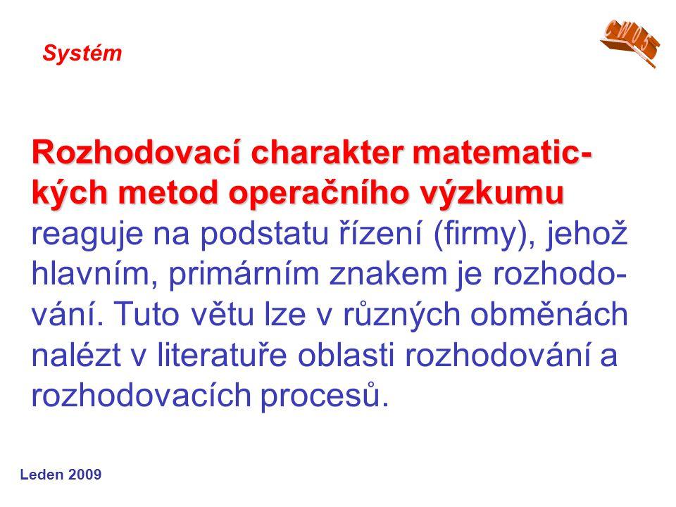 Leden 2009 Rozhodovací charakter matematic- kých metod operačního výzkumu Rozhodovací charakter matematic- kých metod operačního výzkumu reaguje na podstatu řízení (firmy), jehož hlavním, primárním znakem je rozhodo- vání.
