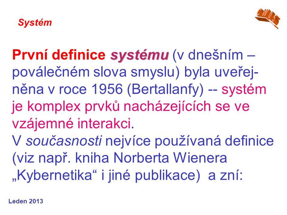 Leden 2013 systému První definice systému (v dnešním – poválečném slova smyslu) byla uveřej- něna v roce 1956 (Bertallanfy) -- systém je komplex prvků nacházejících se ve vzájemné interakci.