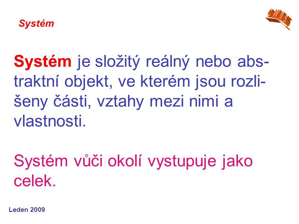 Leden 2009 Systém je složitý reálný nebo abs- traktní objekt, ve kterém jsou rozli- šeny části, vztahy mezi nimi a vlastnosti.