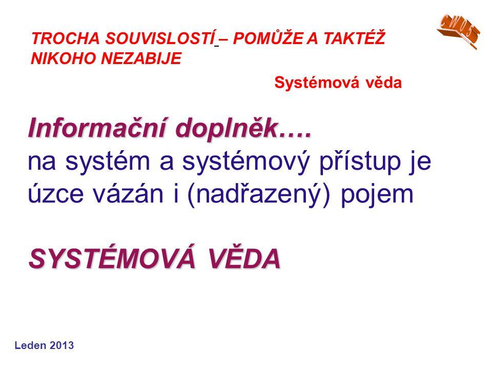 Leden 2013 Informační doplněk…. SYSTÉMOVÁ VĚDA Informační doplněk….