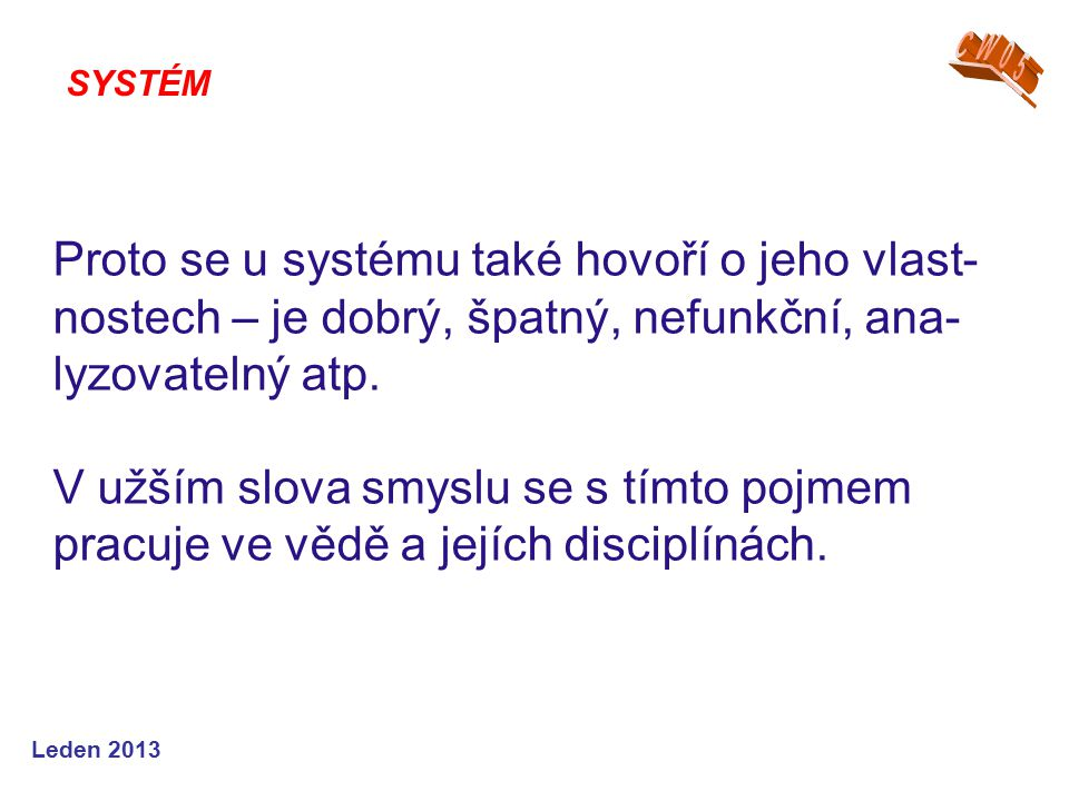 Leden 2013 Obecná teorie systémů Obecná teorie systémů je formální vědou o struktuře, vazbách a cho- vání systémů, o jejich činnostech.