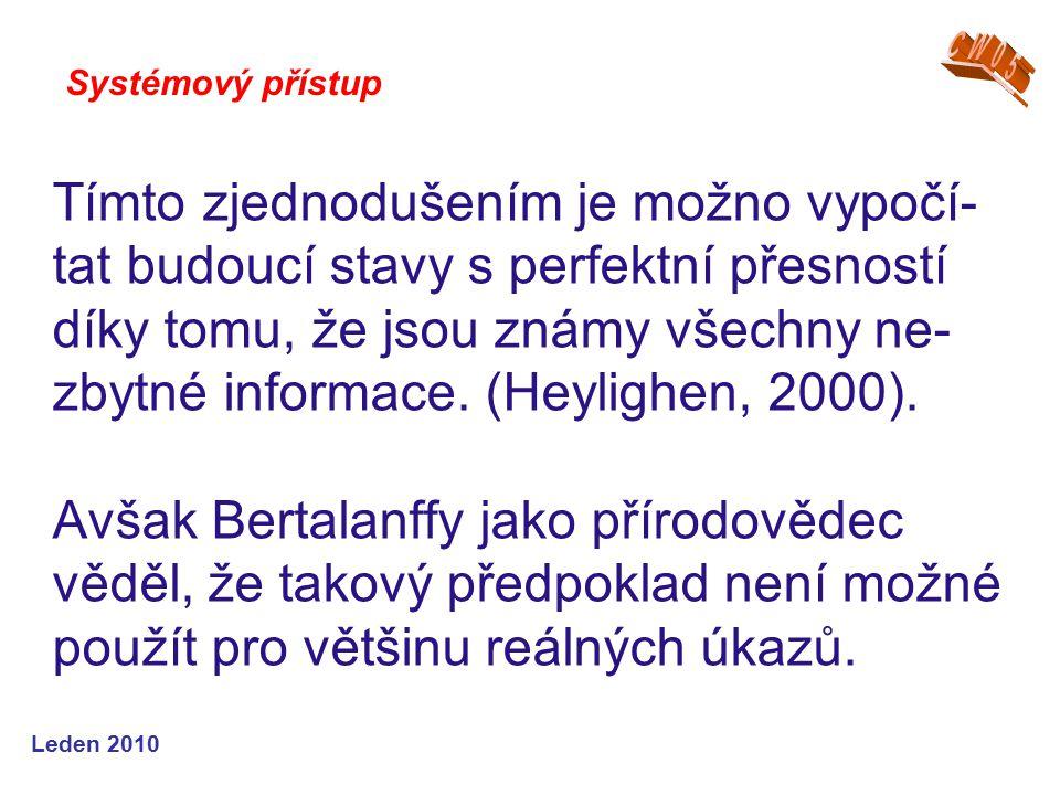 Leden 2010 Tímto zjednodušením je možno vypočí- tat budoucí stavy s perfektní přesností díky tomu, že jsou známy všechny ne- zbytné informace.