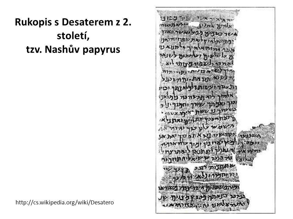 Rukopis s Desaterem z 2. století, tzv. Nashův papyrus http://cs.wikipedia.org/wiki/Desatero