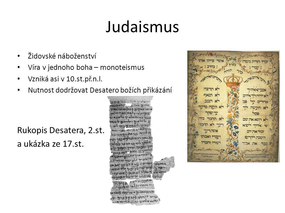 Židovské náboženství Víra v jednoho boha – monoteismus Vzniká asi v 10.st.př.n.l. Nutnost dodržovat Desatero božích přikázání Rukopis Desatera, 2.st.