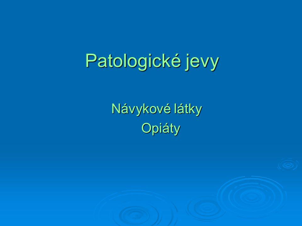 Patologické jevy Návykové látky Opiáty Opiáty
