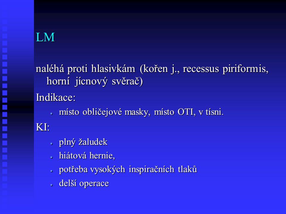 LM naléhá proti hlasivkám (kořen j., recessus piriformis, horní jícnový svěrač) Indikace: ● místo obličejové masky, místo OTI, v tísni.