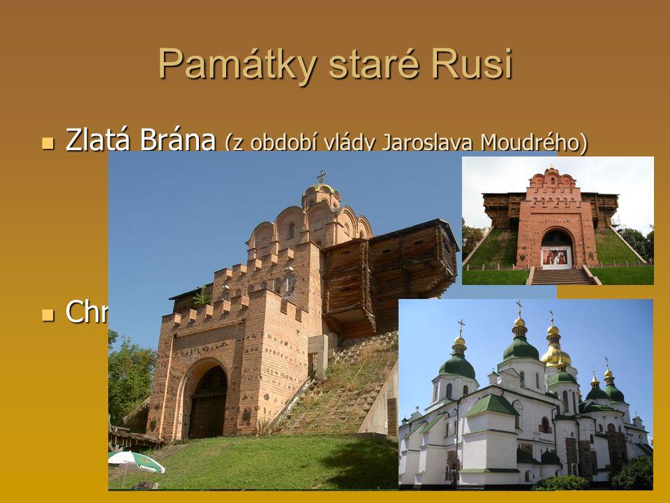 Památky staré Rusi Zlatá Brána (z období vlády Jaroslava Moudrého) Chrám sv. Sofie