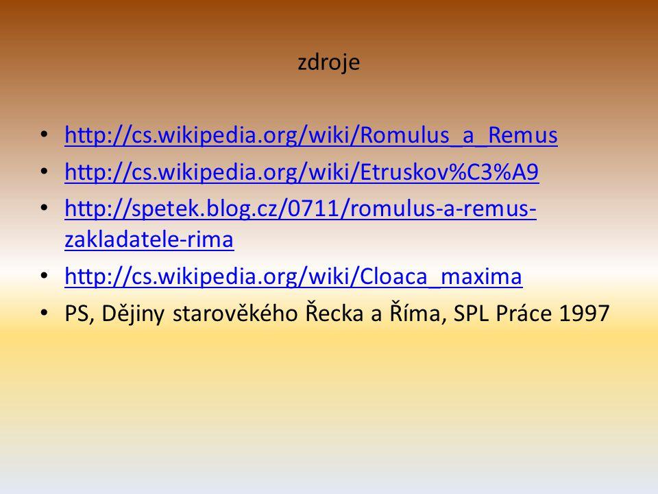 zdroje http://cs.wikipedia.org/wiki/Romulus_a_Remus http://cs.wikipedia.org/wiki/Etruskov%C3%A9 http://spetek.blog.cz/0711/romulus-a-remus- zakladatele-rima http://spetek.blog.cz/0711/romulus-a-remus- zakladatele-rima http://cs.wikipedia.org/wiki/Cloaca_maxima PS, Dějiny starověkého Řecka a Říma, SPL Práce 1997