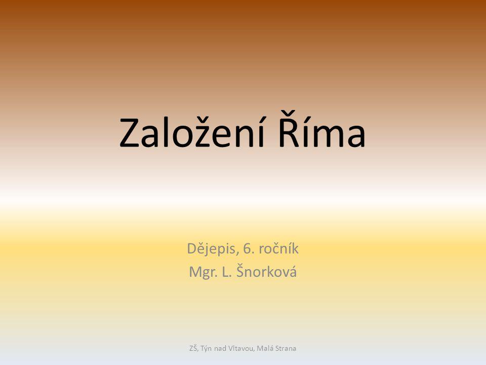 Založení Říma Dějepis, 6. ročník Mgr. L. Šnorková ZŠ, Týn nad Vltavou, Malá Strana