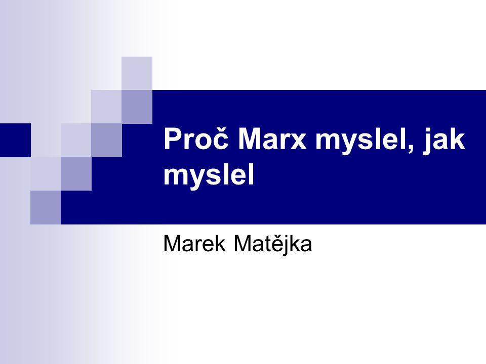Proč Marx myslel, jak myslel Marek Matějka