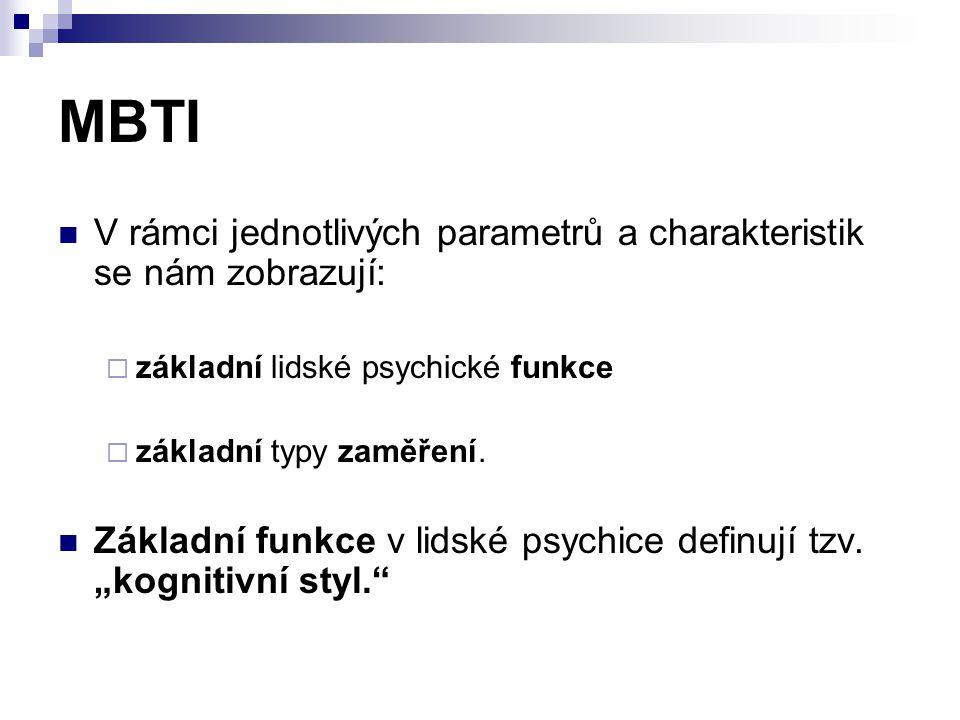 MBTI V rámci jednotlivých parametrů a charakteristik se nám zobrazují:  základní lidské psychické funkce  základní typy zaměření. Základní funkce v