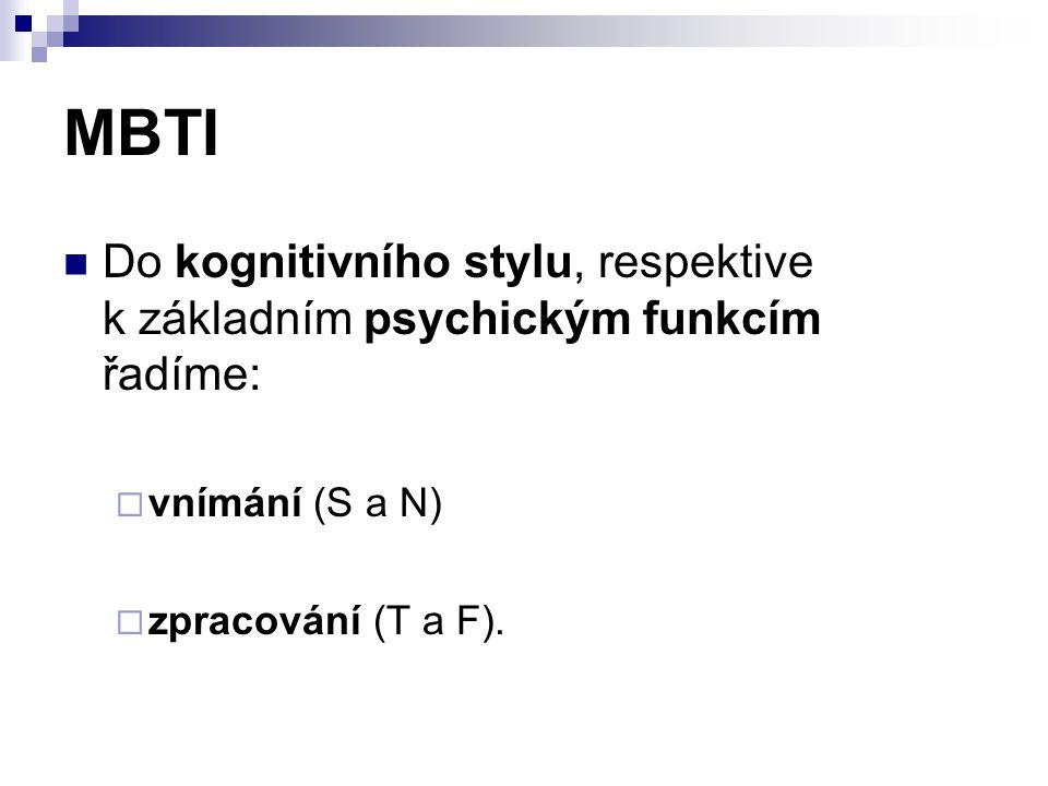 MBTI Do kognitivního stylu, respektive k základním psychickým funkcím řadíme:  vnímání (S a N)  zpracování (T a F).
