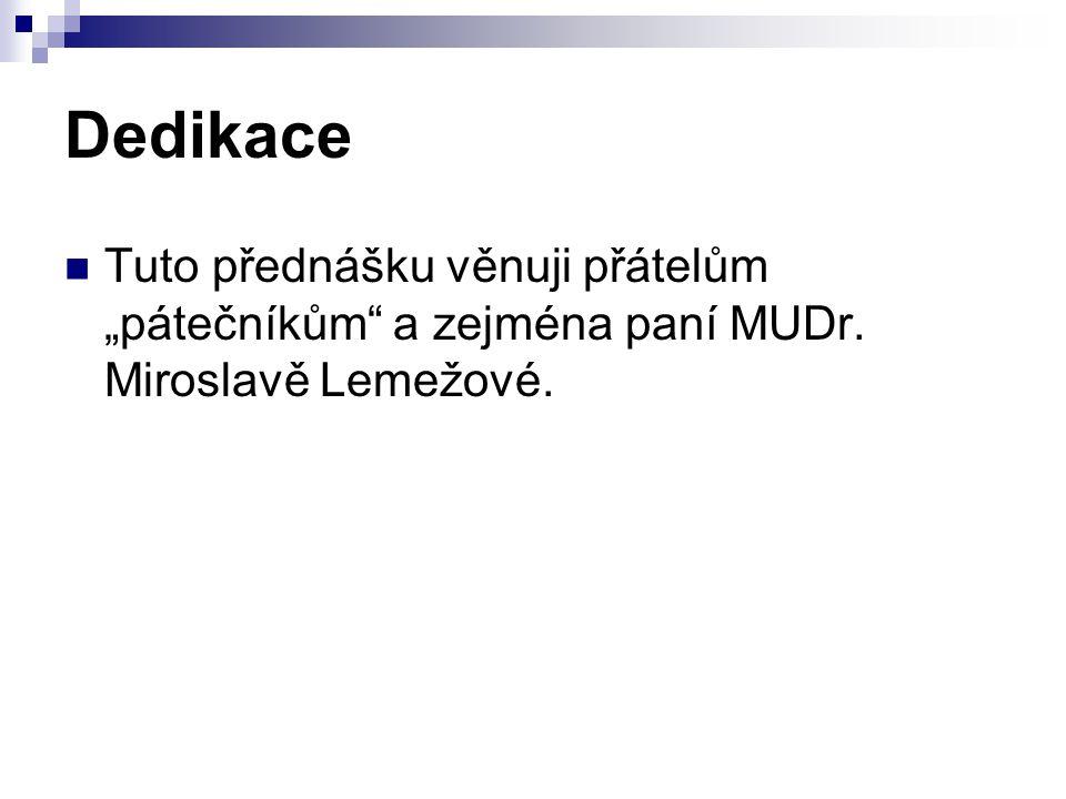 """Dedikace Tuto přednášku věnuji přátelům """"pátečníkům"""" a zejména paní MUDr. Miroslavě Lemežové."""