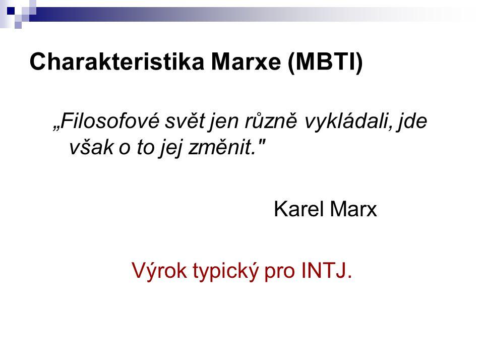 """Charakteristika Marxe (MBTI) """"Filosofové svět jen různě vykládali, jde však o to jej změnit."""
