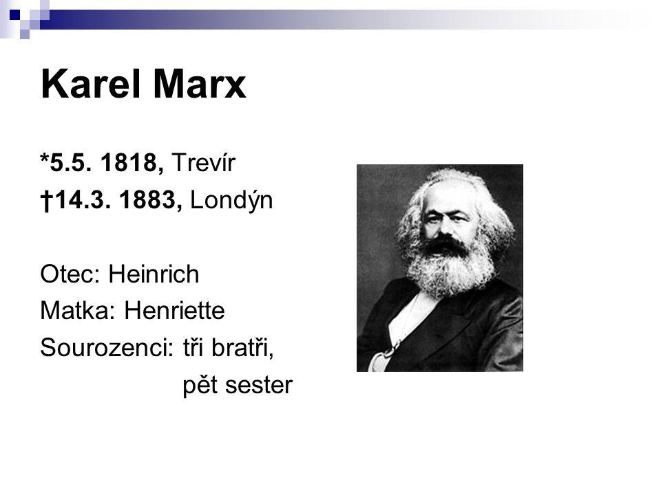 Karel Marx *5.5. 1818, Trevír †14.3. 1883, Londýn Otec: Heinrich Matka: Henriette Sourozenci: tři bratři, pět sester