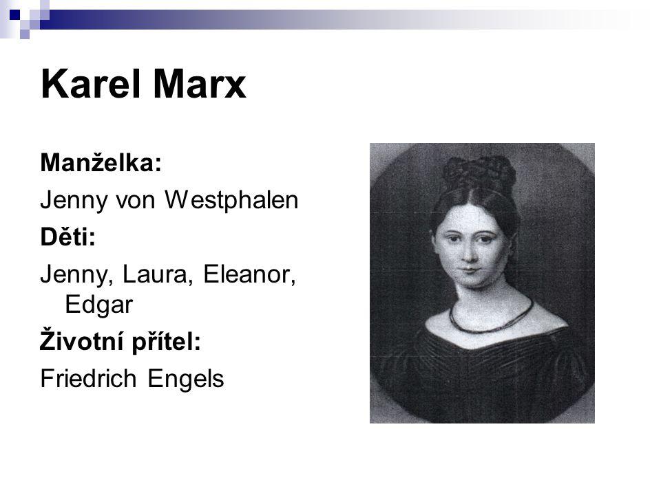 Karel Marx Manželka: Jenny von Westphalen Děti: Jenny, Laura, Eleanor, Edgar Životní přítel: Friedrich Engels