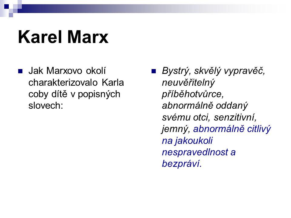 Karel Marx Jak Marxovo okolí charakterizovalo Karla coby dítě v popisných slovech: Bystrý, skvělý vypravěč, neuvěřitelný příběhotvůrce, abnormálně odd