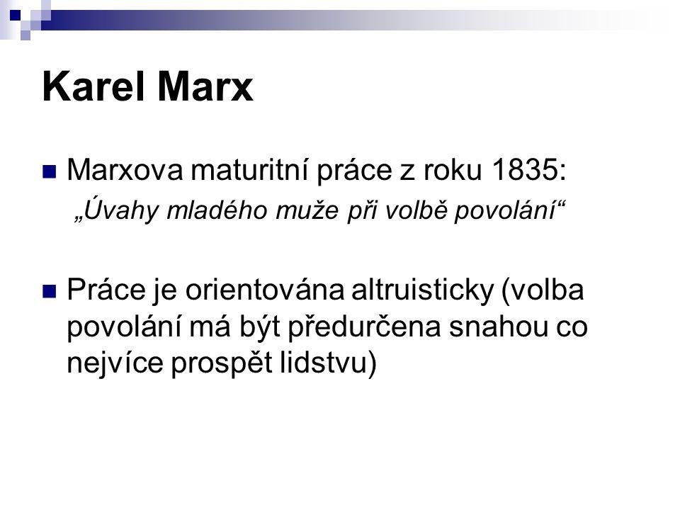"""Karel Marx Marxova maturitní práce z roku 1835: """"Úvahy mladého muže při volbě povolání"""" Práce je orientována altruisticky (volba povolání má být předu"""