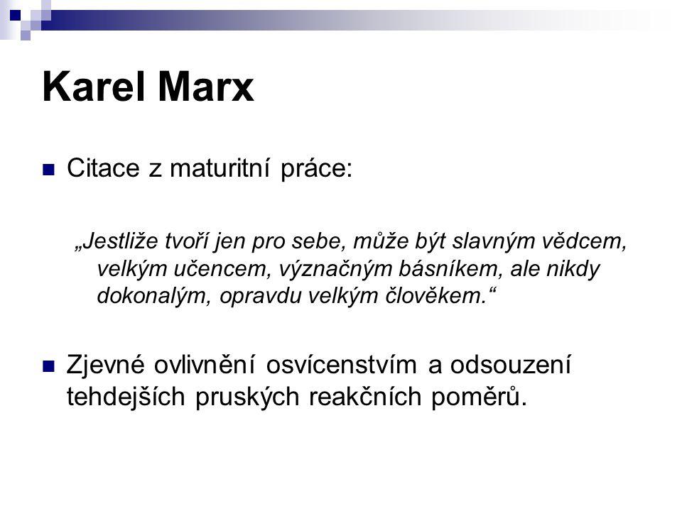 """Karel Marx Citace z maturitní práce: """"Jestliže tvoří jen pro sebe, může být slavným vědcem, velkým učencem, význačným básníkem, ale nikdy dokonalým, o"""