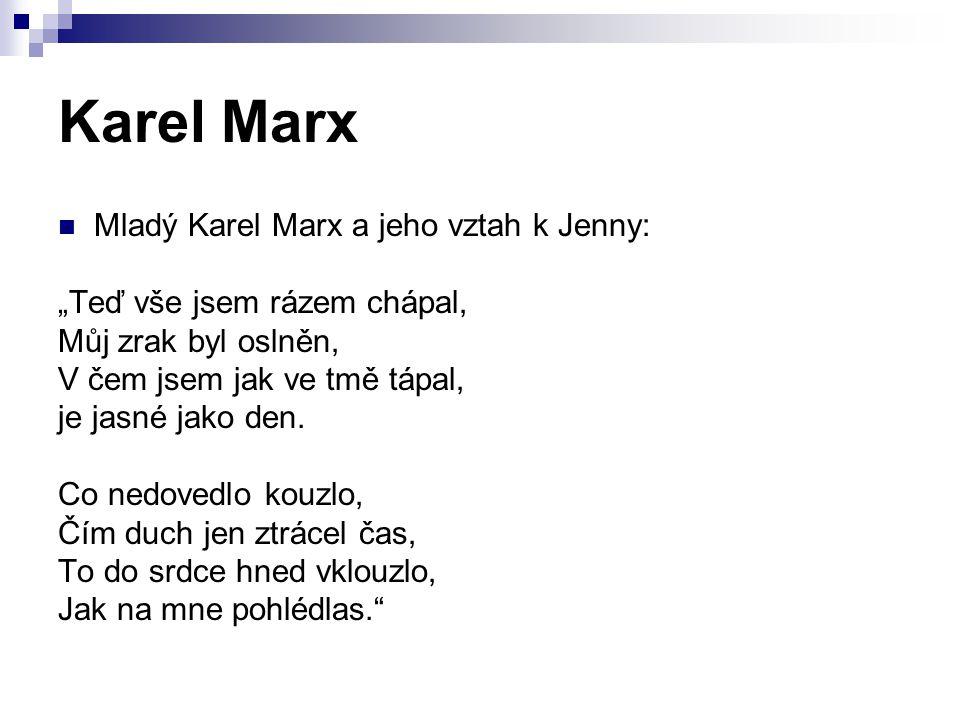 """Karel Marx Mladý Karel Marx a jeho vztah k Jenny: """"Teď vše jsem rázem chápal, Můj zrak byl oslněn, V čem jsem jak ve tmě tápal, je jasné jako den. Co"""
