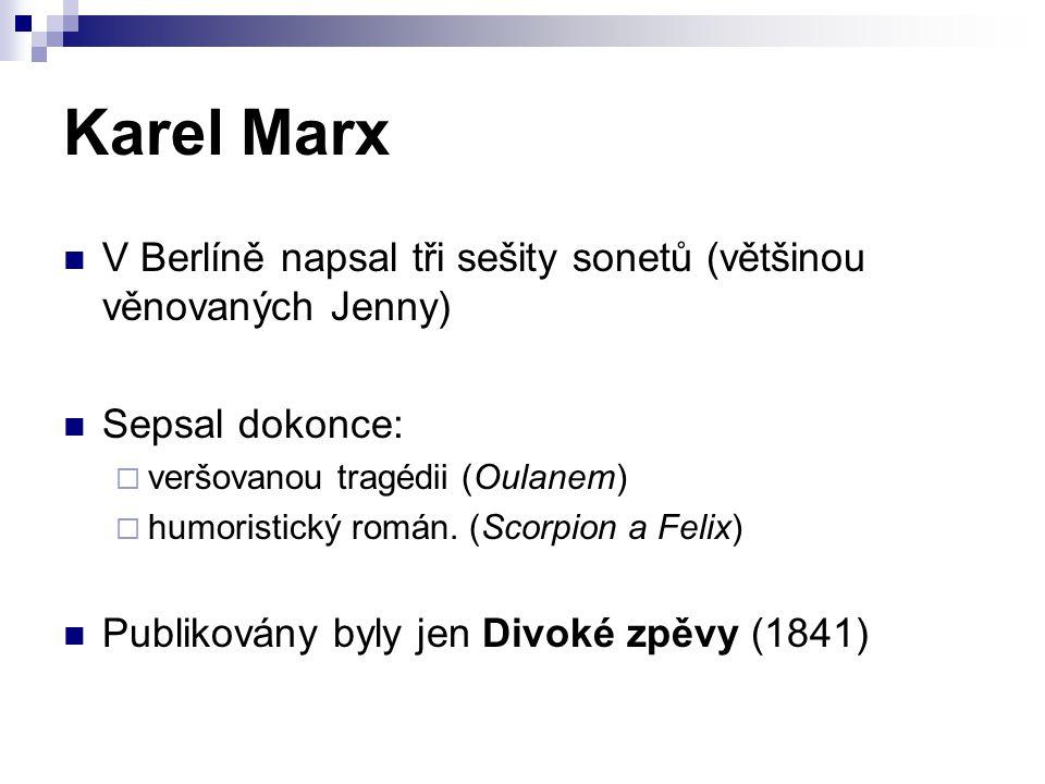 Karel Marx V Berlíně napsal tři sešity sonetů (většinou věnovaných Jenny) Sepsal dokonce:  veršovanou tragédii (Oulanem)  humoristický román. (Scorp