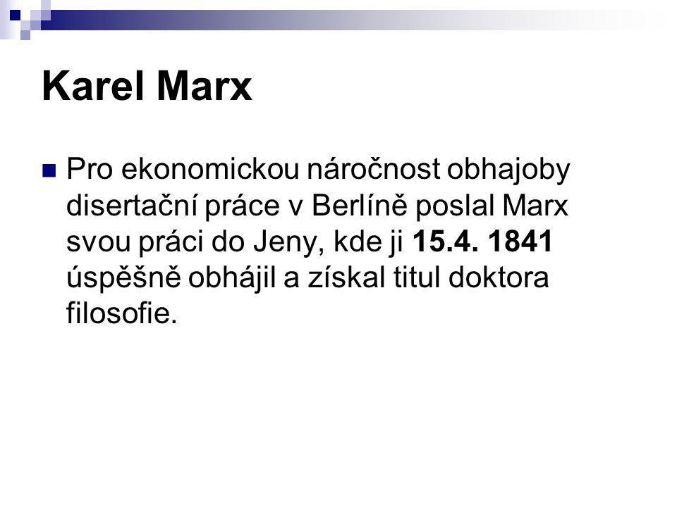 Karel Marx Pro ekonomickou náročnost obhajoby disertační práce v Berlíně poslal Marx svou práci do Jeny, kde ji 15.4. 1841 úspěšně obhájil a získal ti
