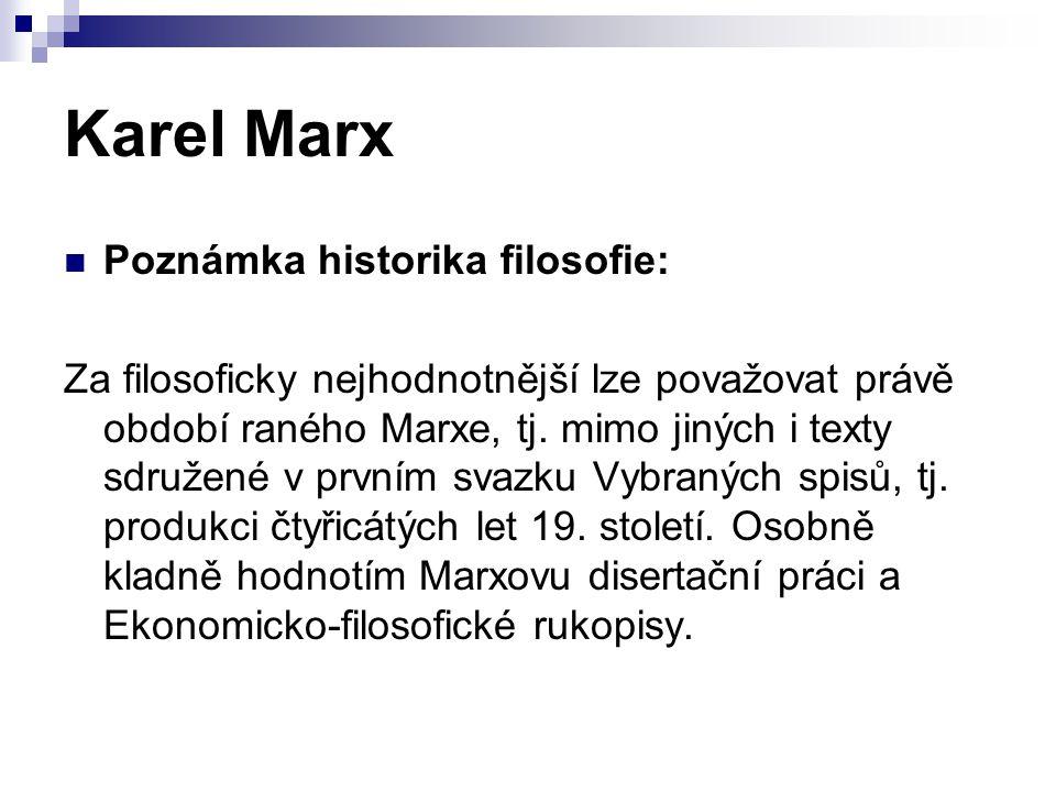 Karel Marx Poznámka historika filosofie: Za filosoficky nejhodnotnější lze považovat právě období raného Marxe, tj. mimo jiných i texty sdružené v prv