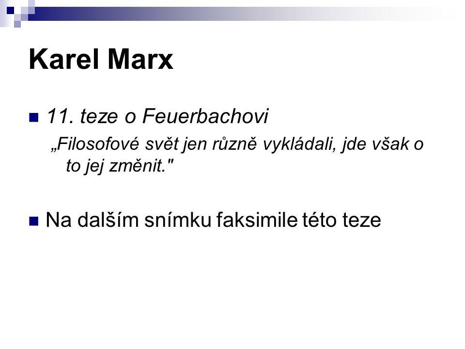 """Karel Marx 11. teze o Feuerbachovi """"Filosofové svět jen různě vykládali, jde však o to jej změnit."""