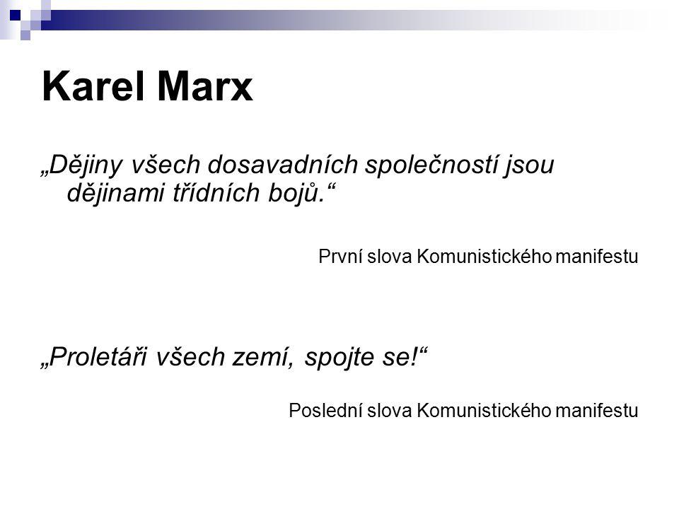 """Karel Marx """"Dějiny všech dosavadních společností jsou dějinami třídních bojů."""" První slova Komunistického manifestu """"Proletáři všech zemí, spojte se!"""""""
