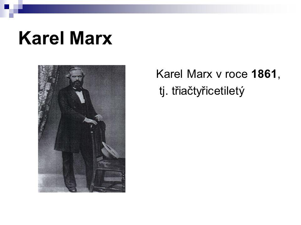 Karel Marx Karel Marx v roce 1861, tj. třiačtyřicetiletý