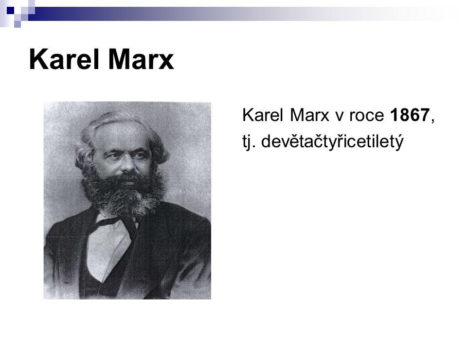 Karel Marx Karel Marx v roce 1867, tj. devětačtyřicetiletý