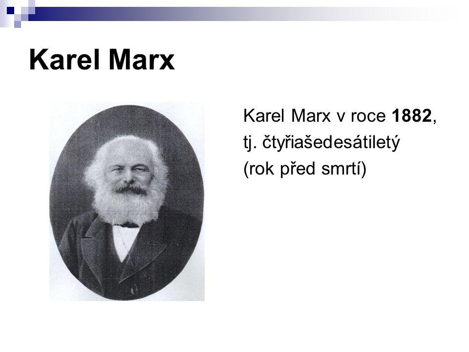 Karel Marx Karel Marx v roce 1882, tj. čtyřiašedesátiletý (rok před smrtí)