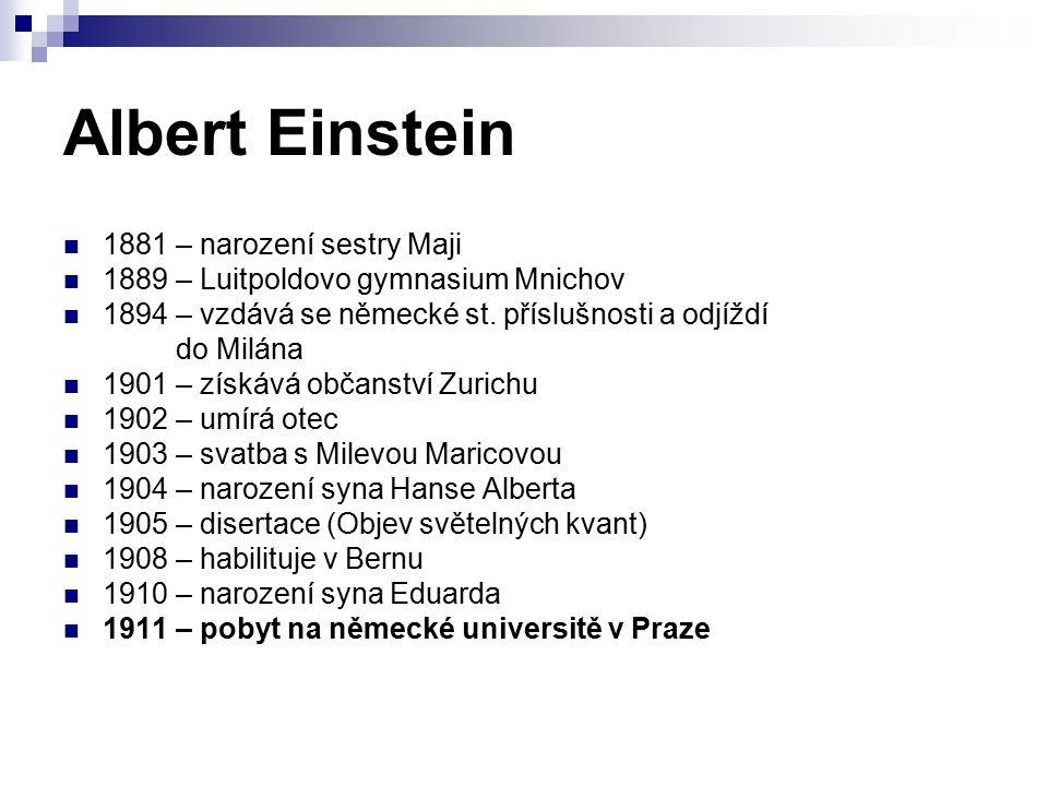 Albert Einstein 1881 – narození sestry Maji 1889 – Luitpoldovo gymnasium Mnichov 1894 – vzdává se německé st. příslušnosti a odjíždí do Milána 1901 –