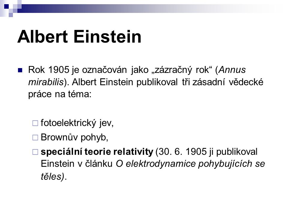 "Albert Einstein Rok 1905 je označován jako ""zázračný rok"" (Annus mirabilis). Albert Einstein publikoval tři zásadní vědecké práce na téma:  fotoelekt"