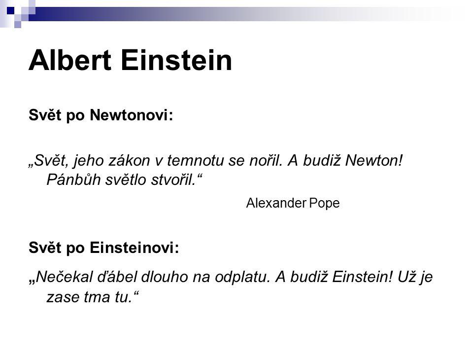 """Svět po Newtonovi: """"Svět, jeho zákon v temnotu se nořil. A budiž Newton! Pánbůh světlo stvořil."""" Alexander Pope Svět po Einsteinovi: """" Nečekal ďábel d"""