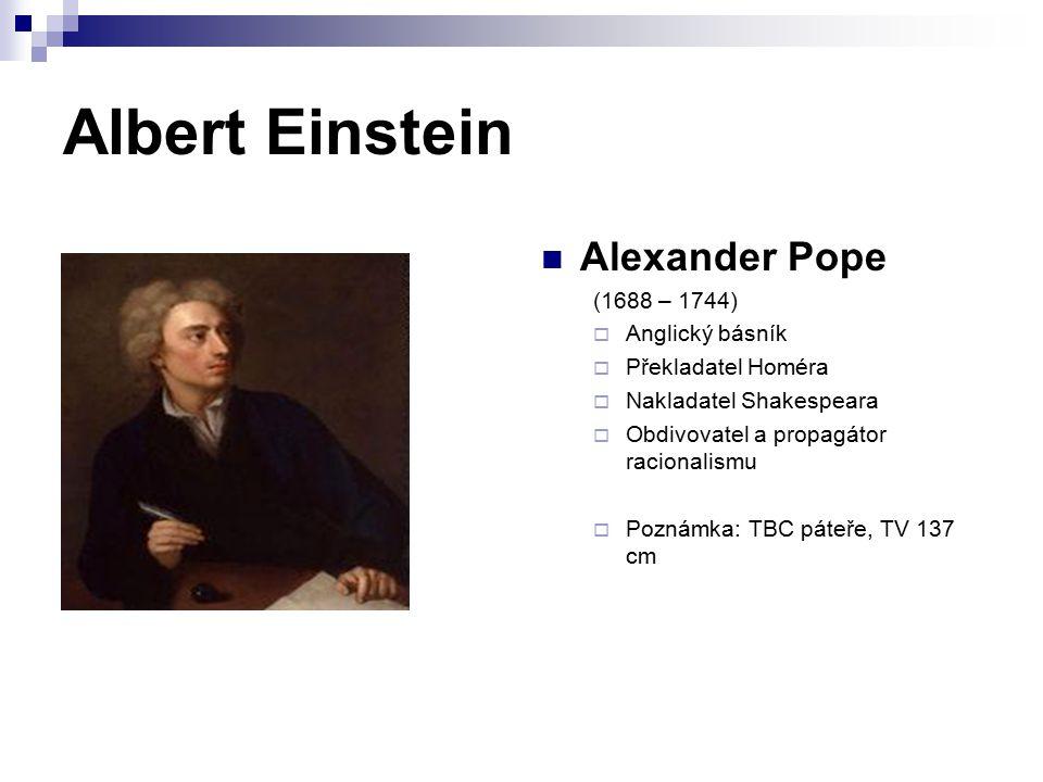Albert Einstein Alexander Pope (1688 – 1744)  Anglický básník  Překladatel Homéra  Nakladatel Shakespeara  Obdivovatel a propagátor racionalismu 