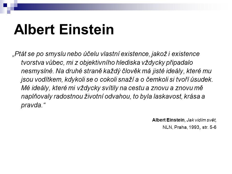 """Albert Einstein """"Ptát se po smyslu nebo účelu vlastní existence, jakož i existence tvorstva vůbec, mi z objektivního hlediska vždycky připadalo nesmys"""