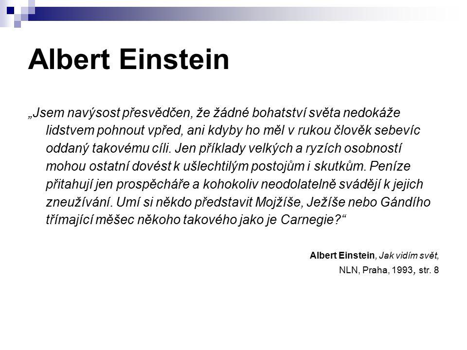 """Albert Einstein """"Jsem navýsost přesvědčen, že žádné bohatství světa nedokáže lidstvem pohnout vpřed, ani kdyby ho měl v rukou člověk sebevíc oddaný ta"""