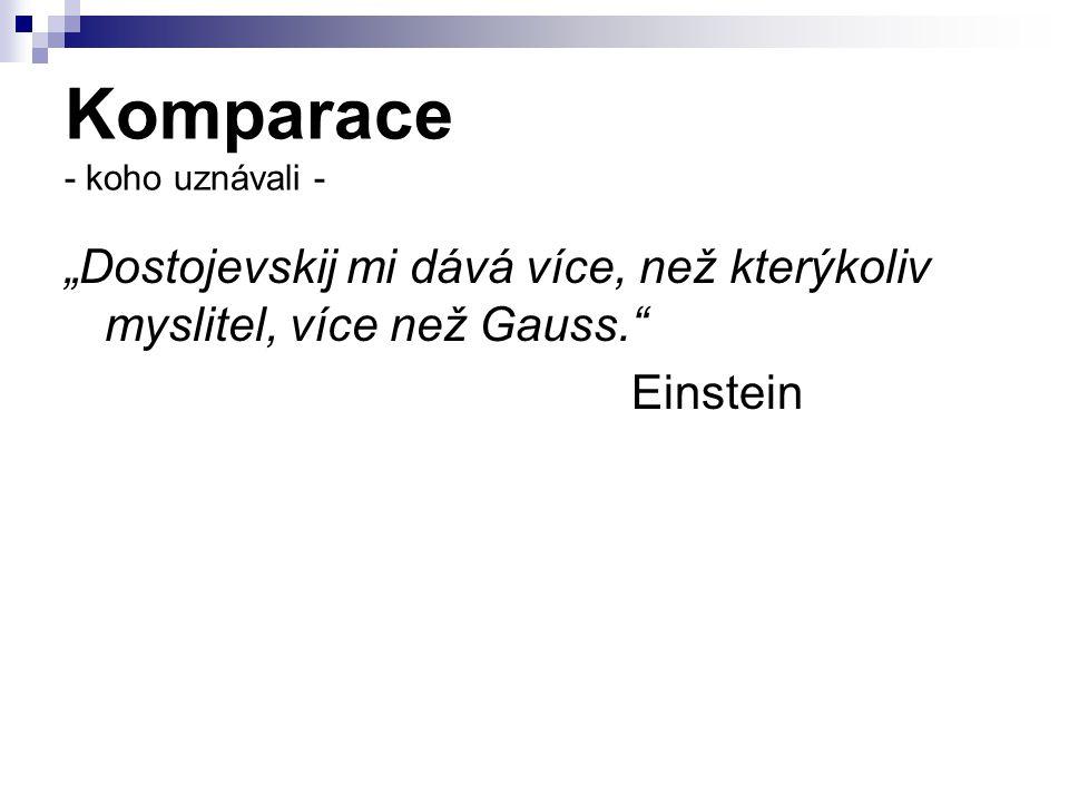"""Komparace - koho uznávali - """"Dostojevskij mi dává více, než kterýkoliv myslitel, více než Gauss."""" Einstein"""
