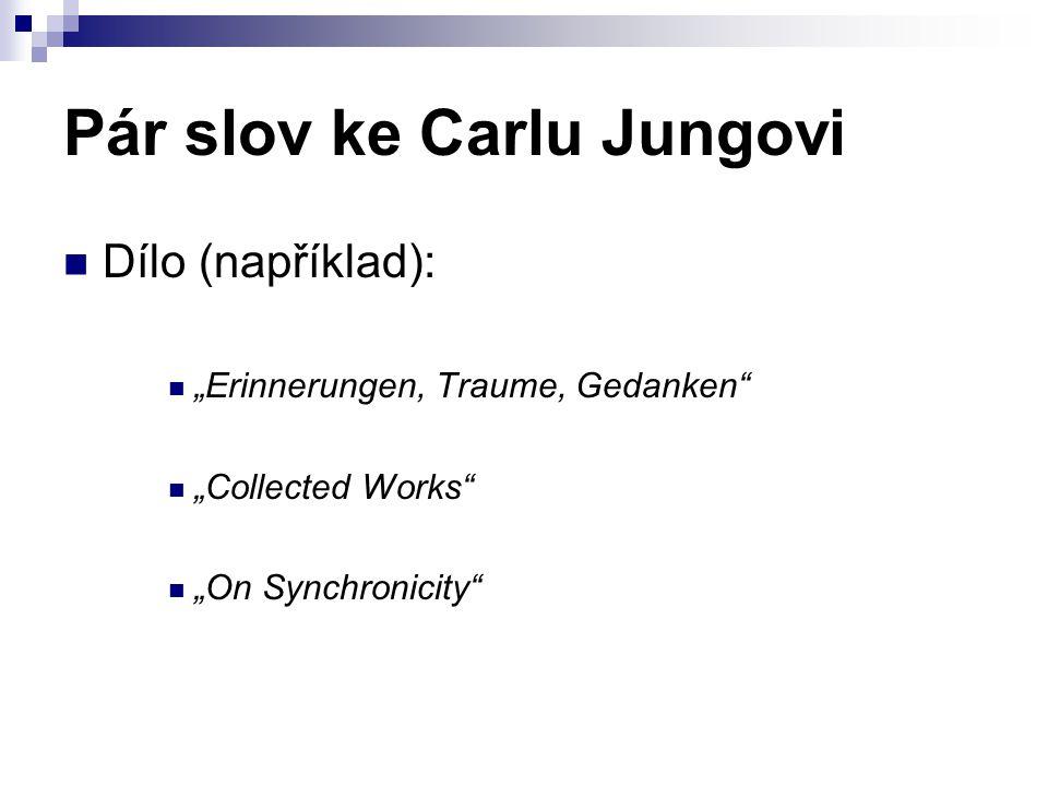 """Pár slov ke Carlu Jungovi Dílo (například): """"Erinnerungen, Traume, Gedanken"""" """"Collected Works"""" """"On Synchronicity"""""""