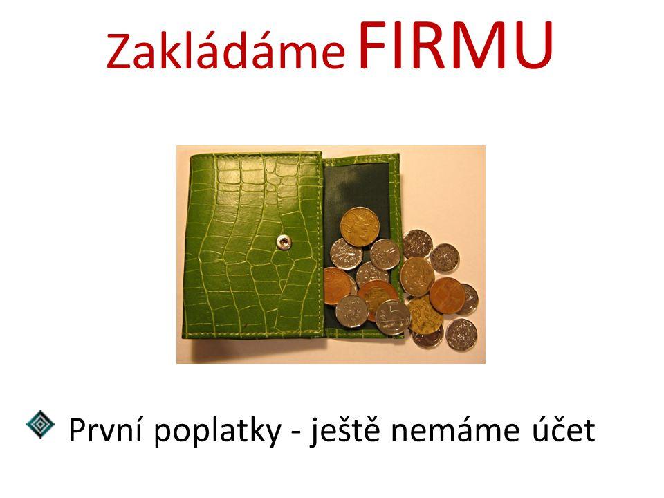 Zakládáme FIRMU První poplatky - ještě nemáme účet