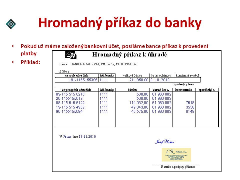 Hromadný příkaz do banky Pokud už máme založený bankovní účet, posíláme bance příkaz k provedení platby Příklad: