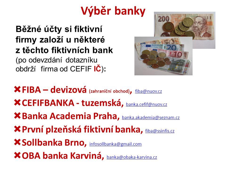 Výběr banky  FIBA – devizová (zahraniční obchod), fiba@nuov.cz fiba@nuov.cz  CEFIFBANKA - tuzemská, banka.cefif@nuov.cz banka.cefif@nuov.cz  Banka