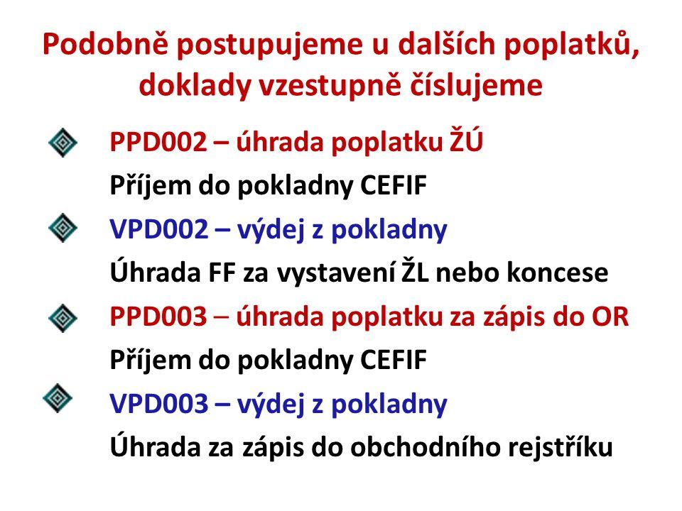 Podobně postupujeme u dalších poplatků, doklady vzestupně číslujeme PPD002 – úhrada poplatku ŽÚ Příjem do pokladny CEFIF VPD002 – výdej z pokladny Úhr