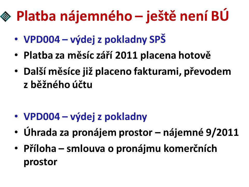Platba nájemného – ještě není BÚ VPD004 – výdej z pokladny SPŠ Platba za měsíc září 2011 placena hotově Další měsíce již placeno fakturami, převodem z
