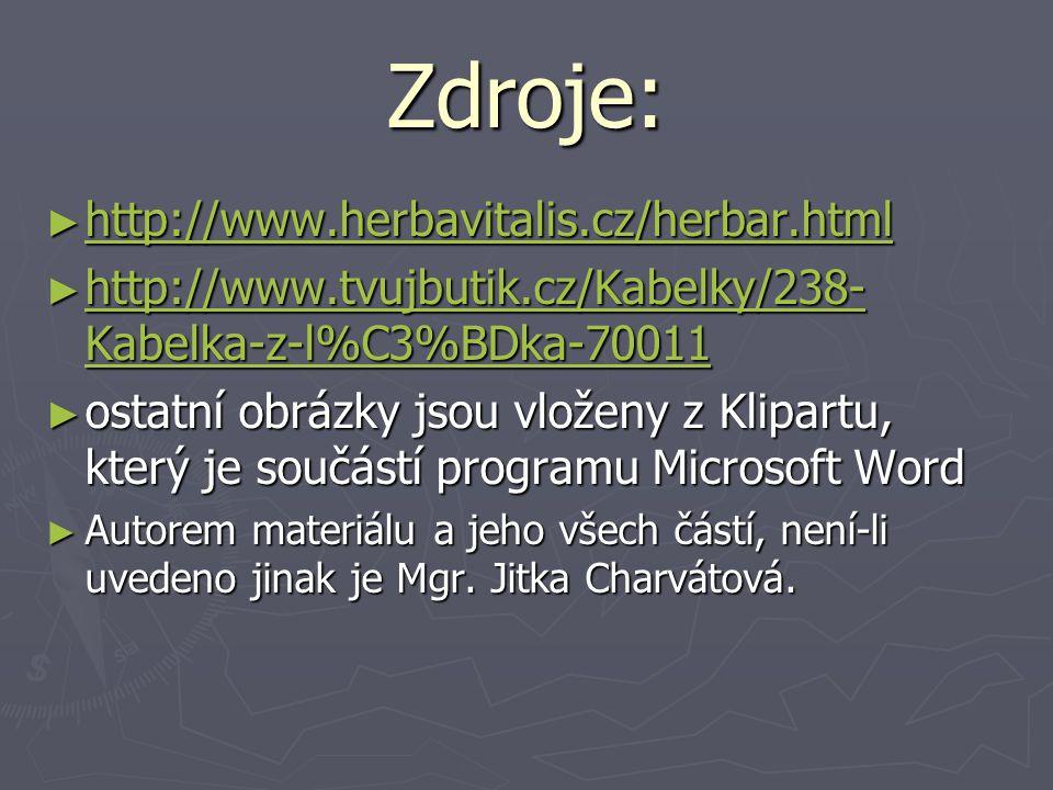 Zdroje: ► http://www.herbavitalis.cz/herbar.html http://www.herbavitalis.cz/herbar.html ► http://www.tvujbutik.cz/Kabelky/238- Kabelka-z-l%C3%BDka-700