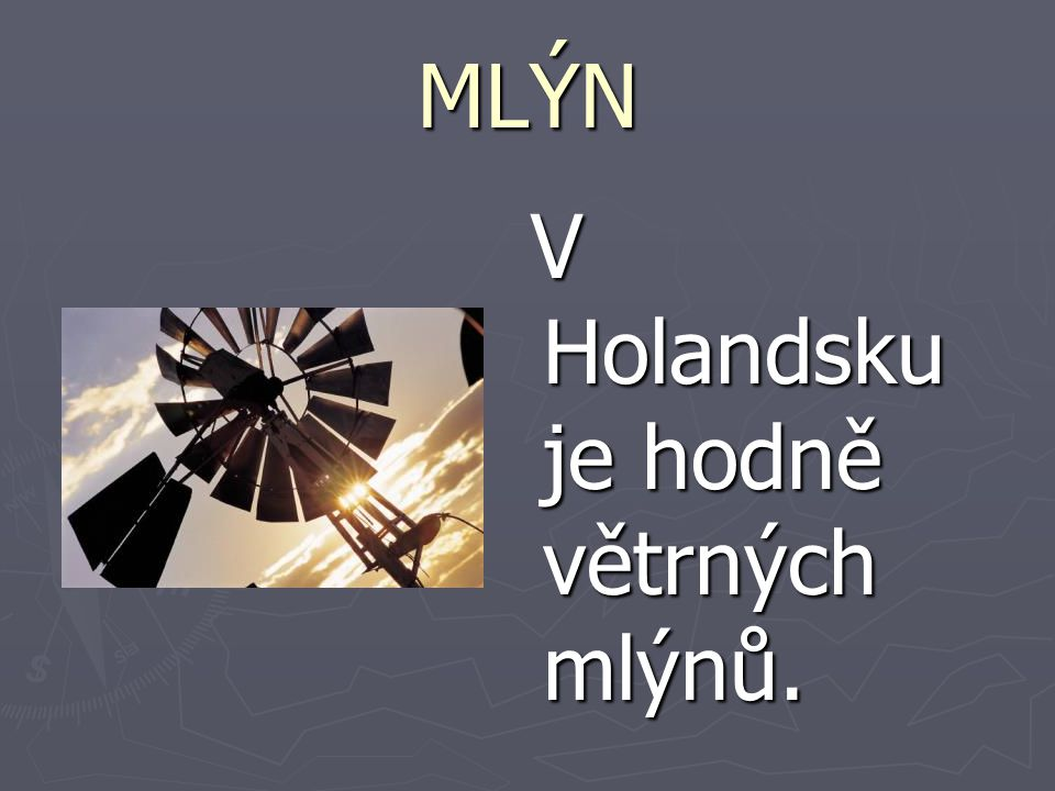 MLÝN V Holandsku je hodně větrných mlýnů.