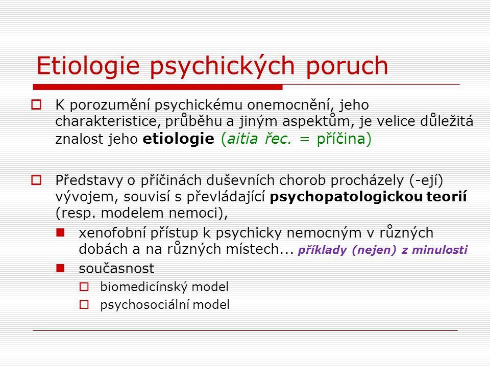 Etiologie psychických poruch  K porozumění psychickému onemocnění, jeho charakteristice, průběhu a jiným aspektům, je velice důležitá znalost jeho et